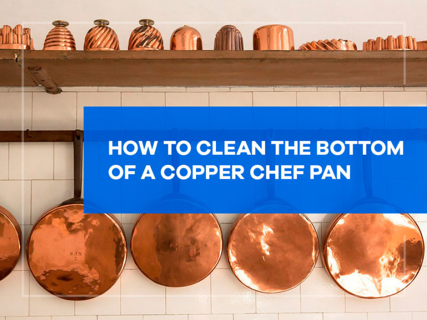 how to clean the bottom of a copper chef pan