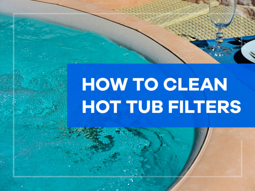 how to clean hot tub filters