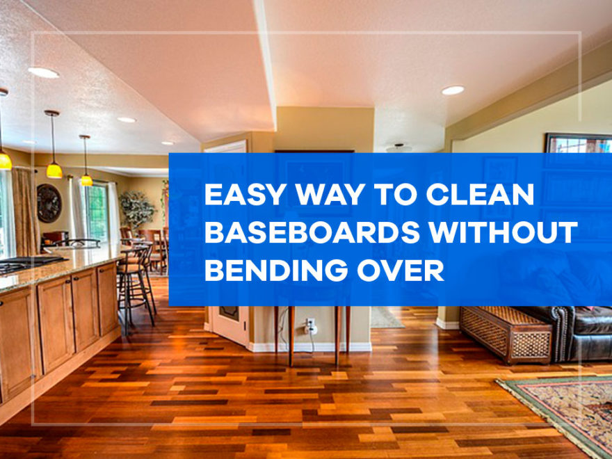 easy way to clean baseboards without bending over
