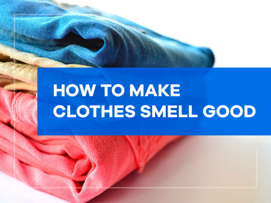 How to Make Clothes Smell Good