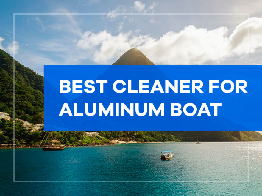 best cleaner for aluminum boat