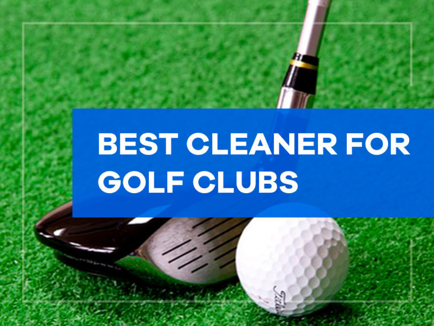 best cleaner for golf clubs