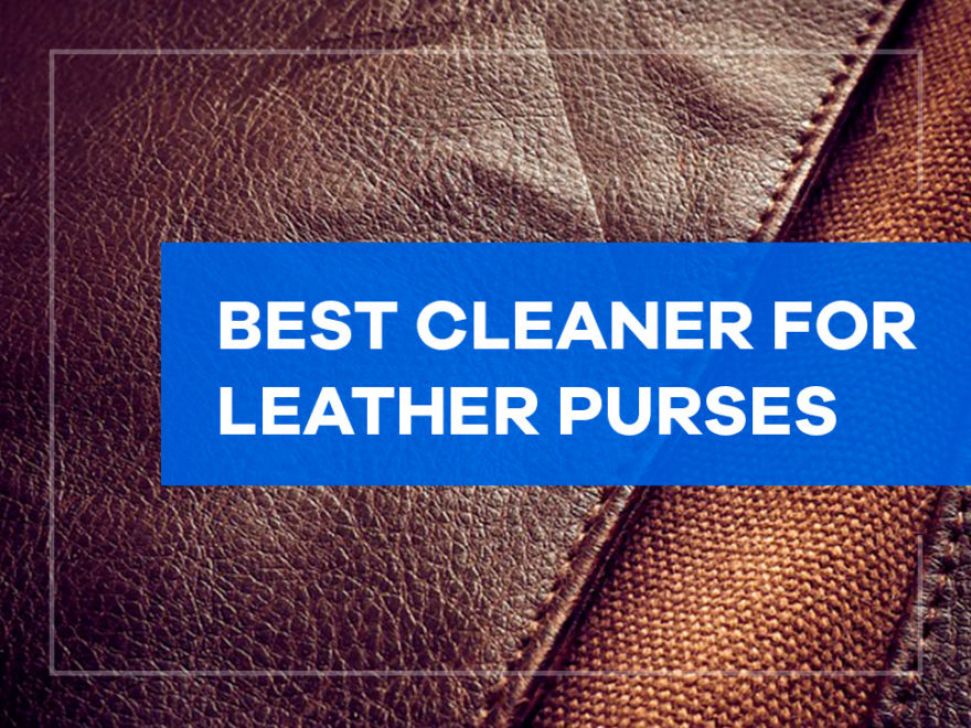 best cleaner for leather purses