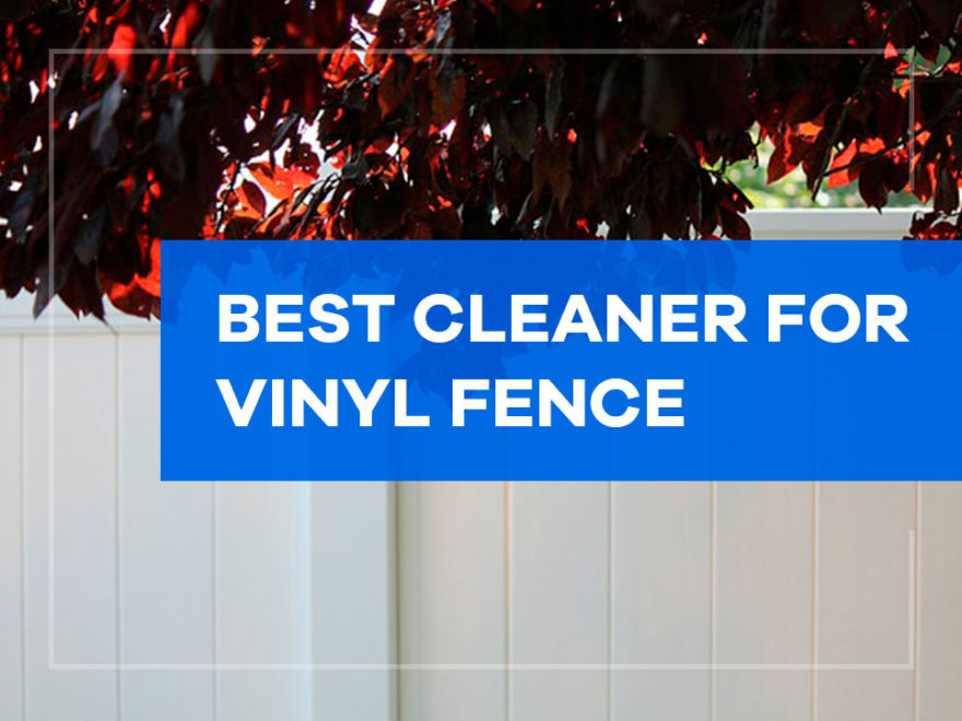 best cleaner for vinyl fence