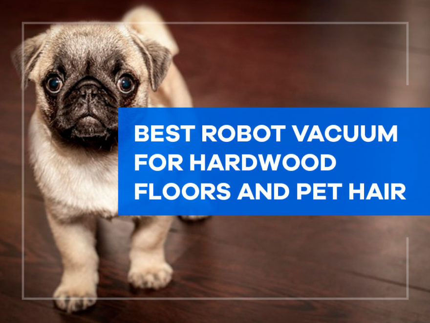 best robot vacuum for hardwood floors and pet hair
