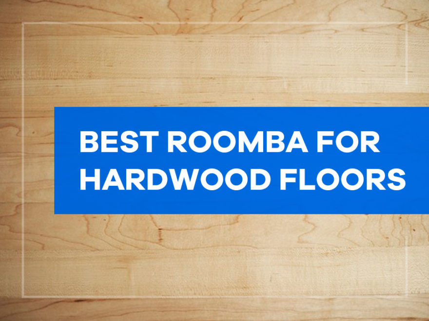 best roomba for hardwood floors