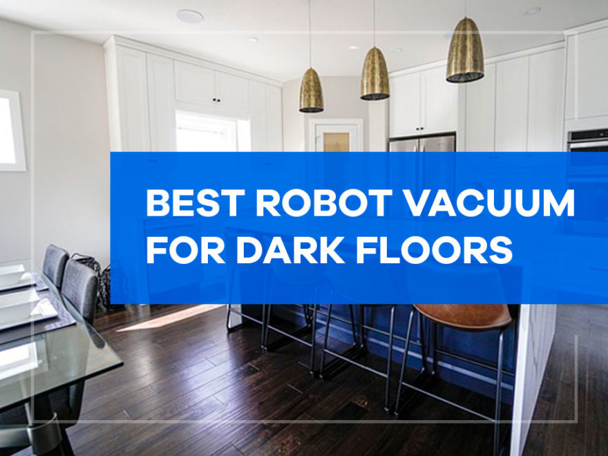 Best Robot Vacuum for Dark Floors